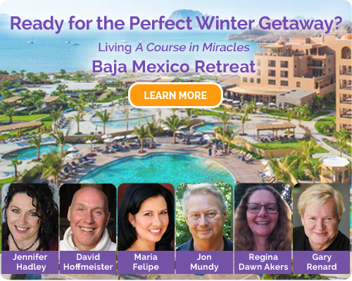 Living A Course in Miracles Baja Mexico Winter Retreat